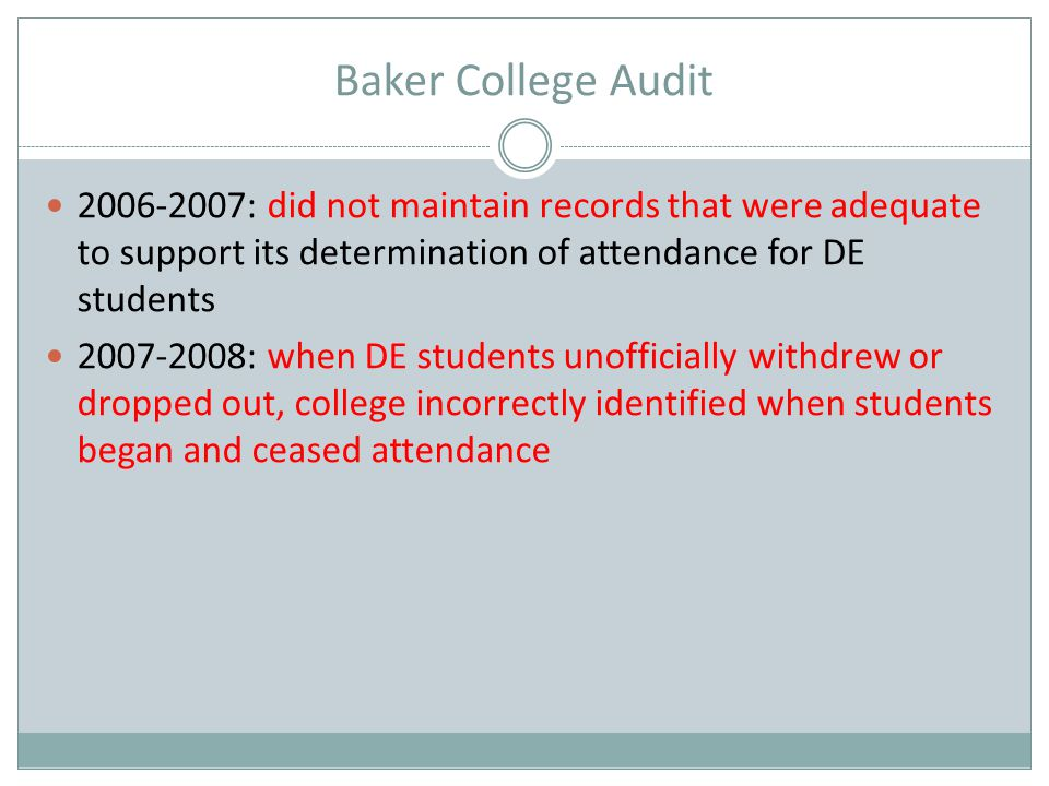 Baker College Audit 2006-2007: did not maintain records that were adequate to support its determination of attendance for DE students 2007-2008: when