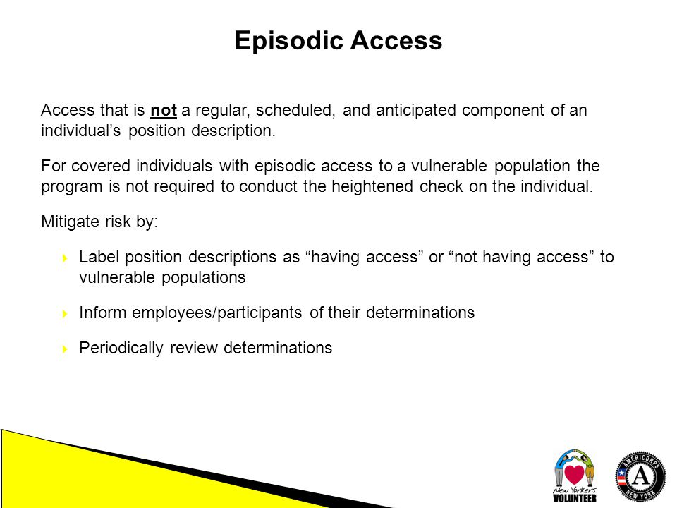 Episodic Access Access that is not a regular, scheduled, and anticipated component of an individual's position description.