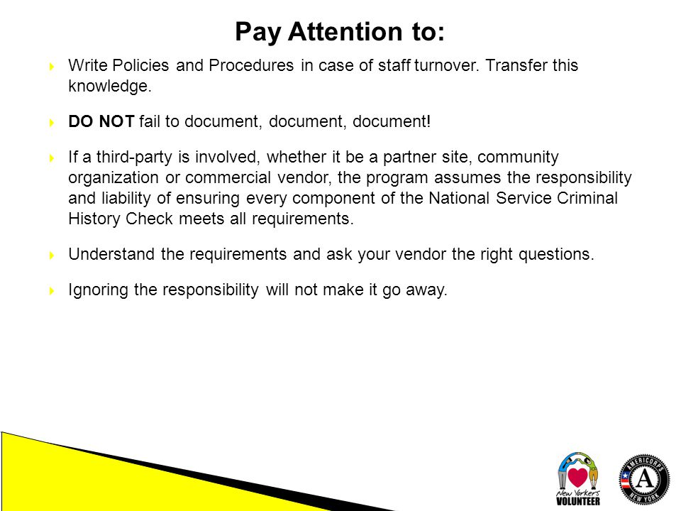 Pay Attention to:  Write Policies and Procedures in case of staff turnover.
