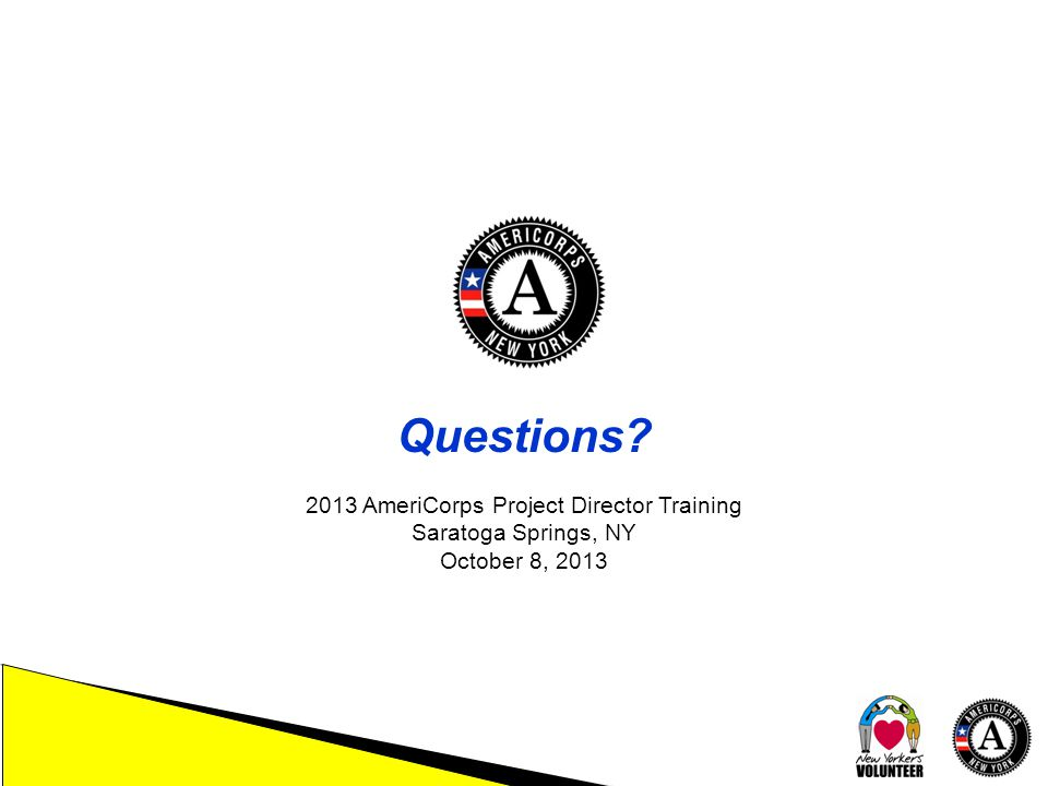 2013 AmeriCorps Project Director Training Saratoga Springs, NY October 8, 2013 Questions