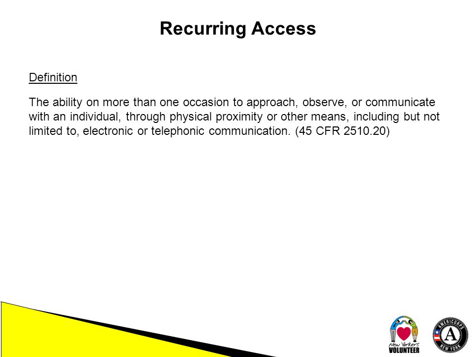 Recurring Access Definition The ability on more than one occasion to approach, observe, or communicate with an individual, through physical proximity or other means, including but not limited to, electronic or telephonic communication.