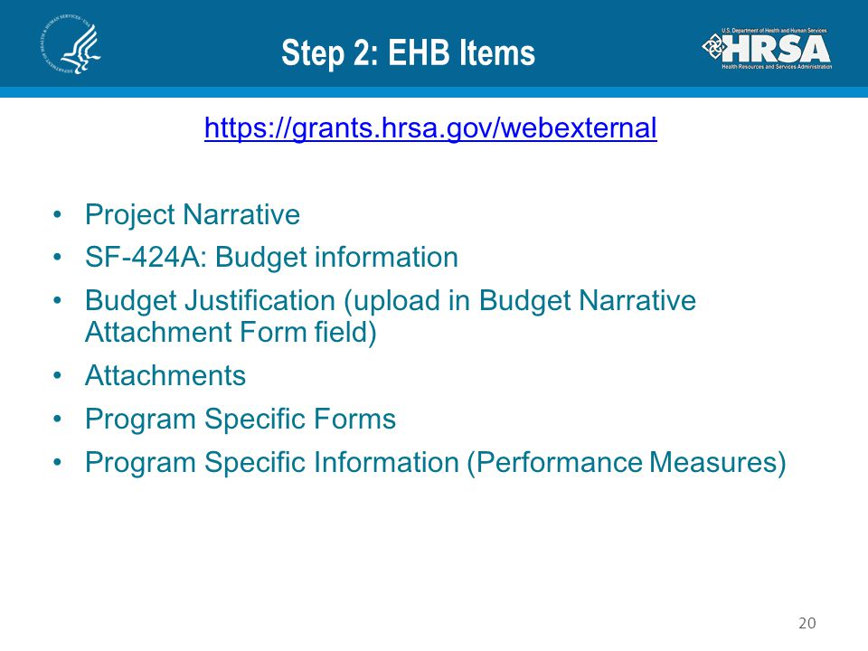 Step 2: EHB Items https://grants.hrsa.gov/webexternal Project Narrative SF-424A: Budget information Budget Justification (upload in Budget Narrative A
