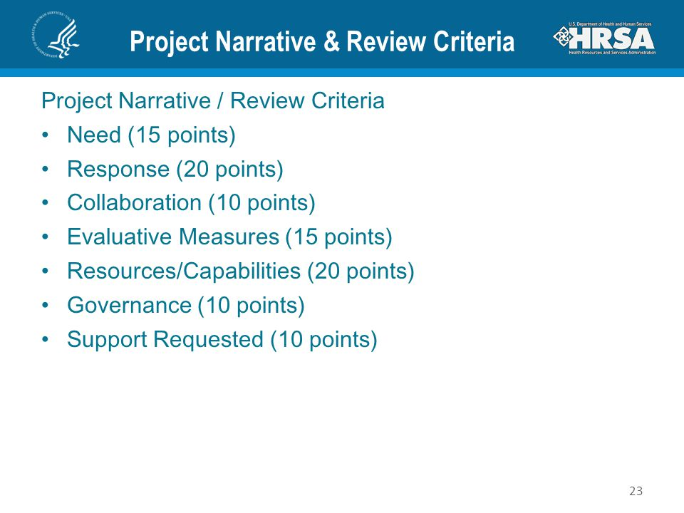 Project Narrative & Review Criteria Project Narrative / Review Criteria Need (15 points) Response (20 points) Collaboration (10 points) Evaluative Measures (15 points) Resources/Capabilities (20 points) Governance (10 points) Support Requested (10 points) 23