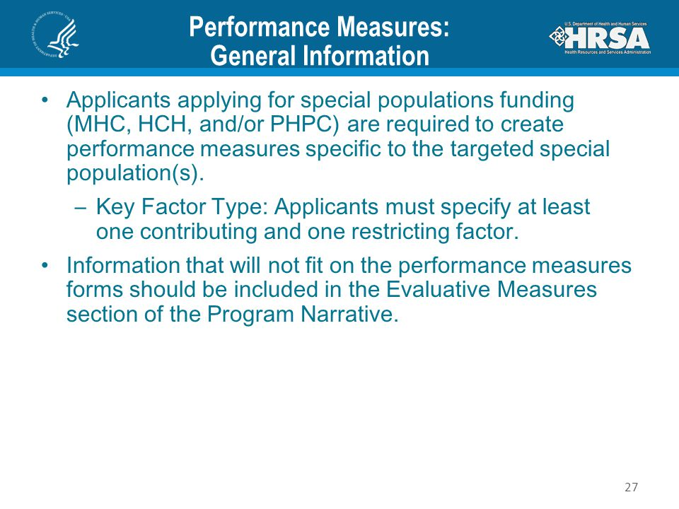 Performance Measures: General Information Applicants applying for special populations funding (MHC, HCH, and/or PHPC) are required to create performance measures specific to the targeted special population(s).