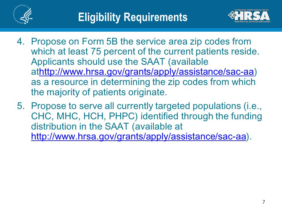 Eligibility Requirements 4.Propose on Form 5B the service area zip codes from which at least 75 percent of the current patients reside. Applicants sho
