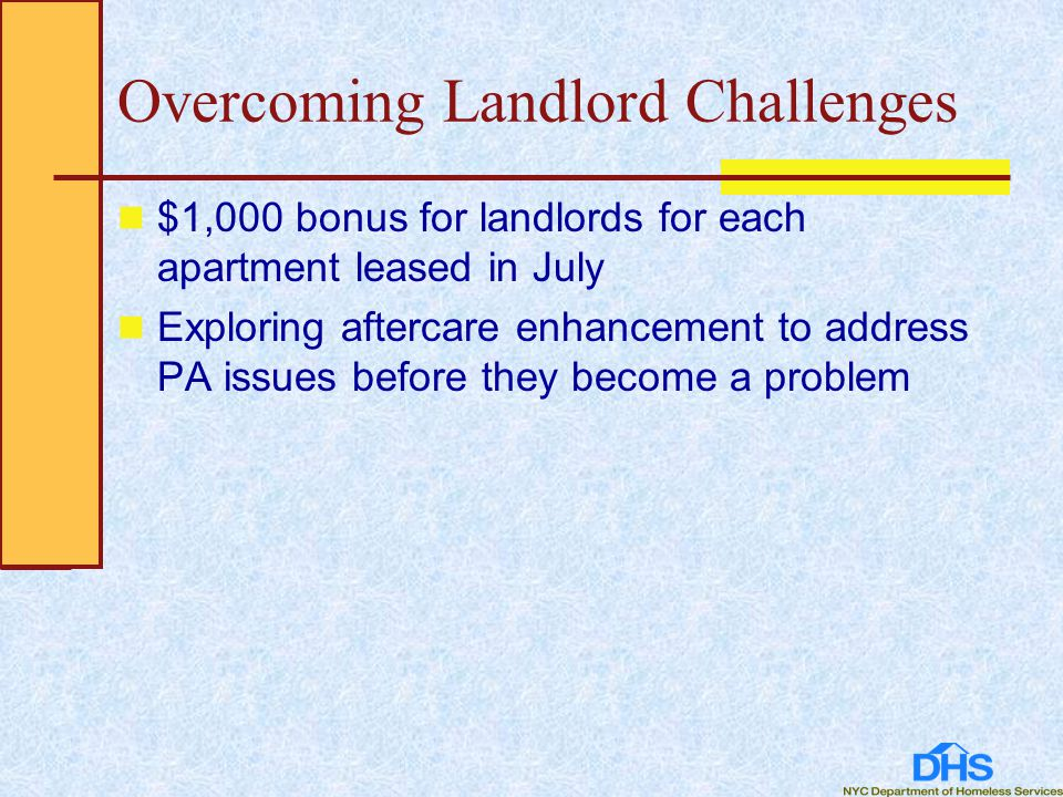 Overcoming Landlord Challenges $1,000 bonus for landlords for each apartment leased in July Exploring aftercare enhancement to address PA issues before they become a problem
