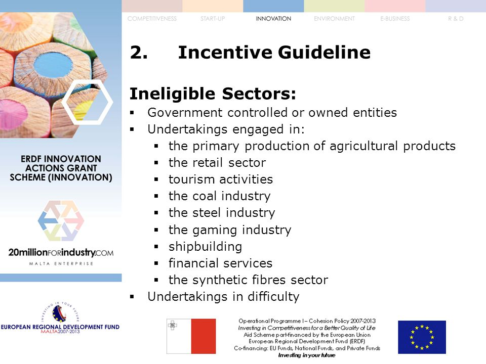 2. Incentive Guideline Ineligible Sectors:  Government controlled or owned entities  Undertakings engaged in:  the primary production of agricultur
