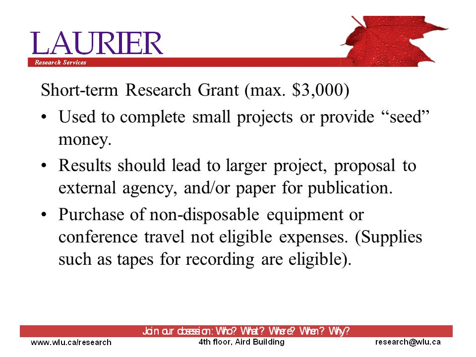 Short-term Research Grant (max. $3,000) Used to complete small projects or provide seed money.