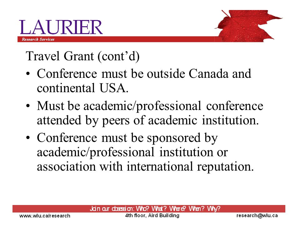 Travel Grant (cont'd) Conference must be outside Canada and continental USA.
