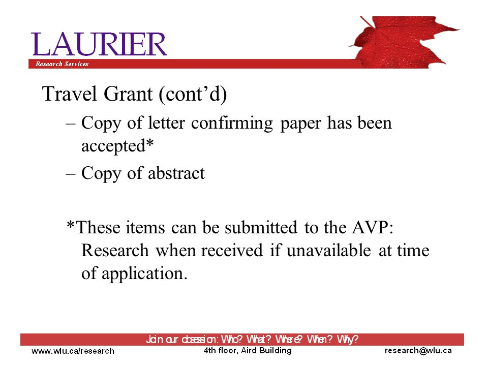 Travel Grant (cont'd) –Copy of letter confirming paper has been accepted* –Copy of abstract *These items can be submitted to the AVP: Research when received if unavailable at time of application.