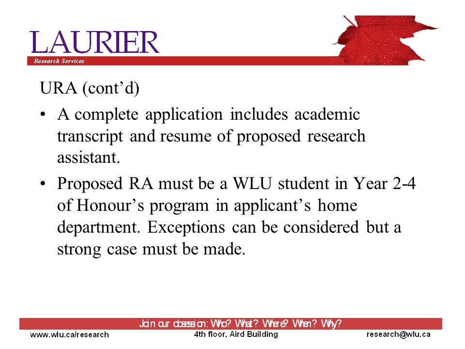 URA (cont'd) A complete application includes academic transcript and resume of proposed research assistant.