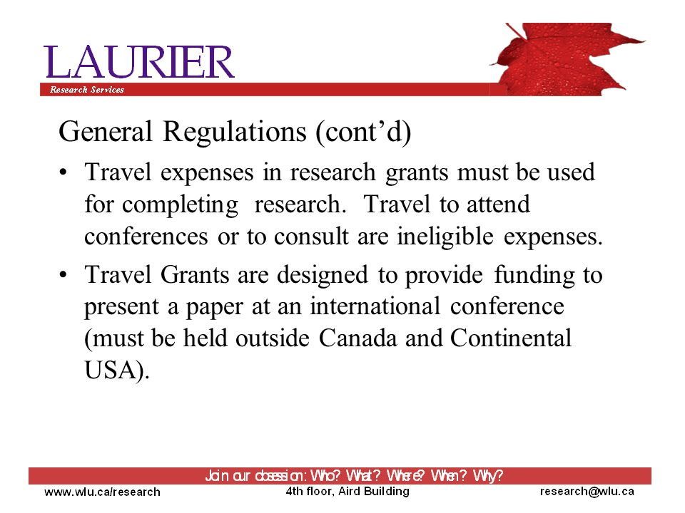 General Regulations (cont'd) Travel expenses in research grants must be used for completing research.