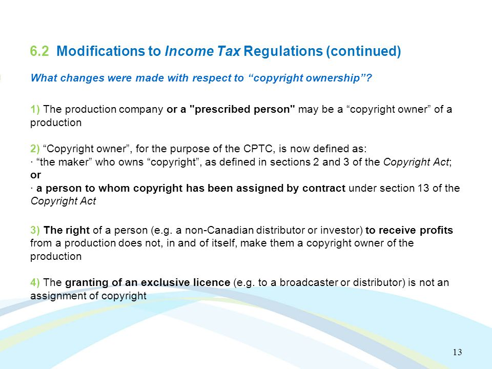 13 6.2 Modifications to Income Tax Regulations (continued) What changes were made with respect to copyright ownership .
