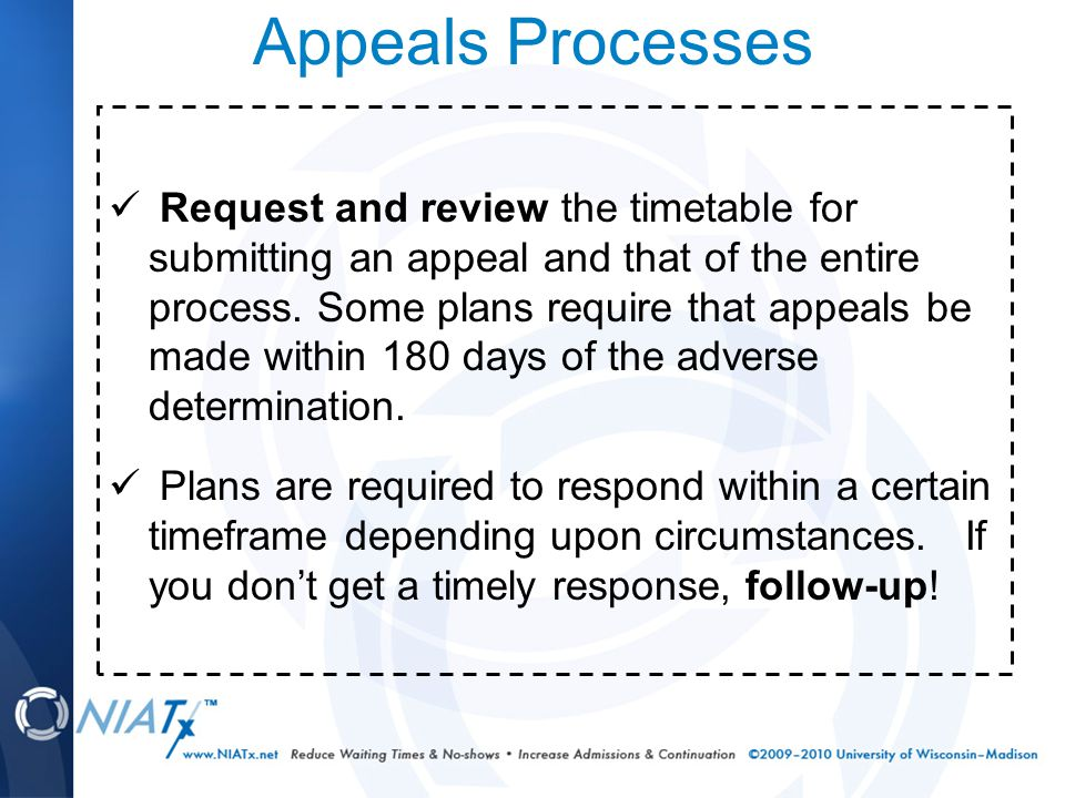 Appeals Processes Request and review the timetable for submitting an appeal and that of the entire process.