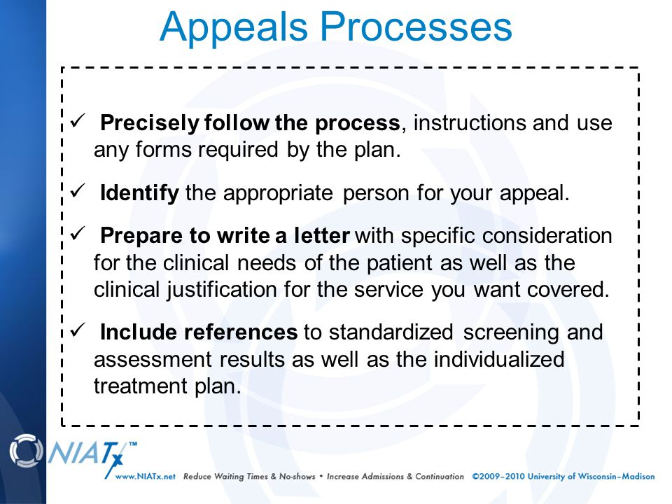 Appeals Processes Precisely follow the process, instructions and use any forms required by the plan.