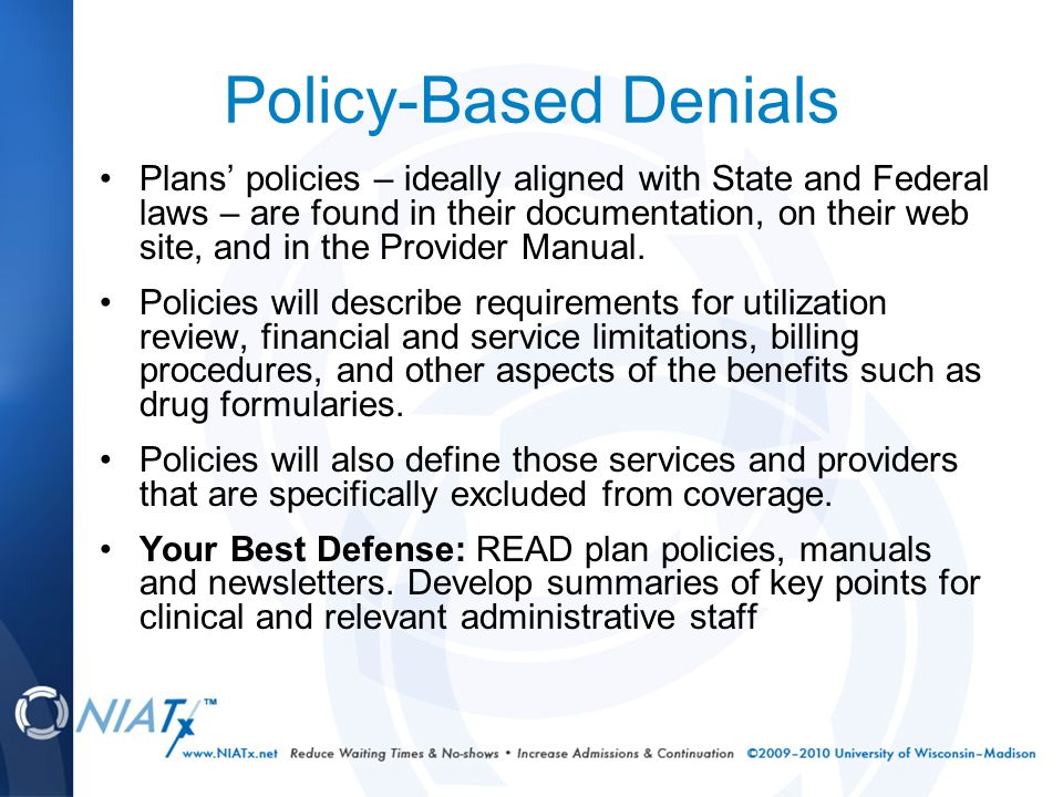 Policy-Based Denials Plans' policies – ideally aligned with State and Federal laws – are found in their documentation, on their web site, and in the P