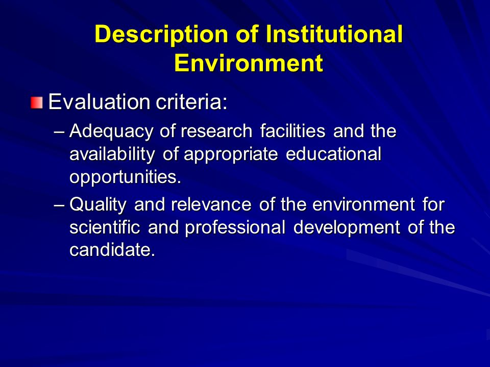 Description of Institutional Environment Evaluation criteria: –Adequacy of research facilities and the availability of appropriate educational opportunities.