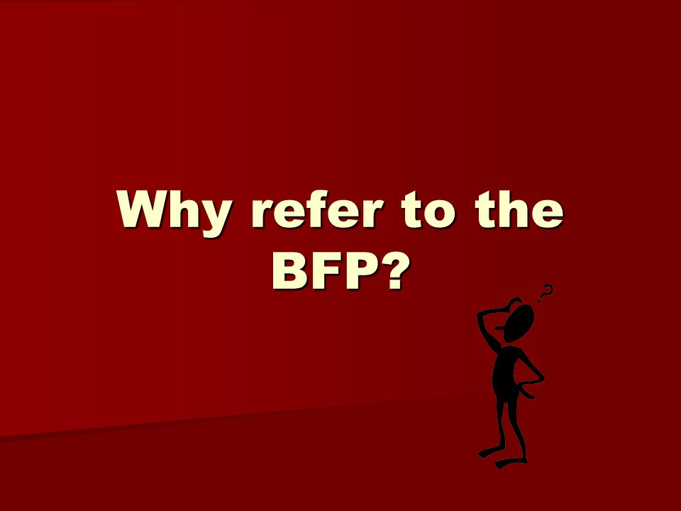 Why refer to the BFP