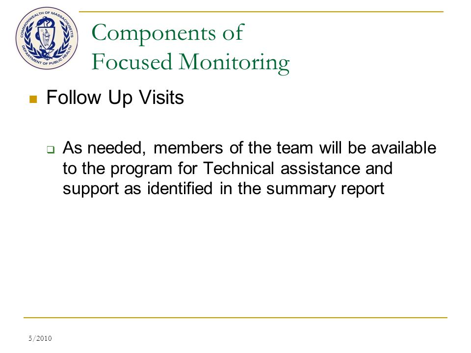 5/2010 Components of Focused Monitoring Follow Up Visits  As needed, members of the team will be available to the program for Technical assistance and support as identified in the summary report