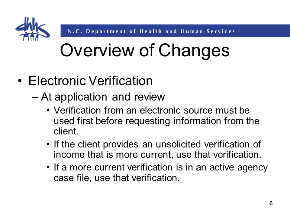 66 Overview of Changes Electronic Verification –At application and review Verification from an electronic source must be used first before requesting