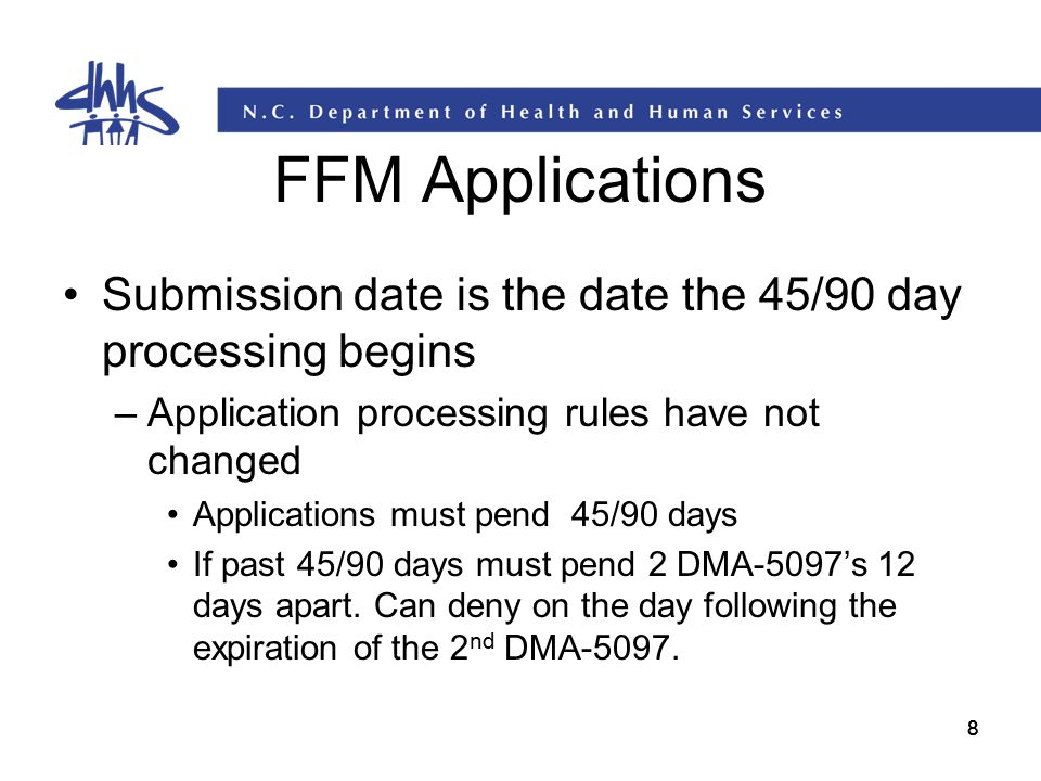 88 FFM Applications Submission date is the date the 45/90 day processing begins –Application processing rules have not changed Applications must pend