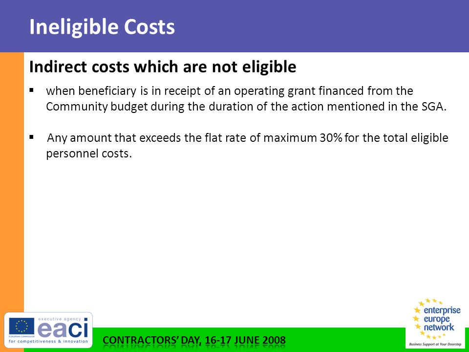 Ineligible Costs Indirect costs which are not eligible  when beneficiary is in receipt of an operating grant financed from the Community budget during the duration of the action mentioned in the SGA.