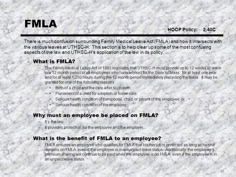 10 FMLA There is much confusion surrounding Family Medical Leave Act (FMLA) and how it intersects with the various leaves at UTHSC-H.