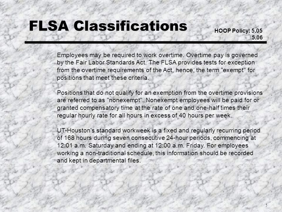 5 FLSA Classifications HOOP Policy: 5.05 5.06 Employees may be required to work overtime.
