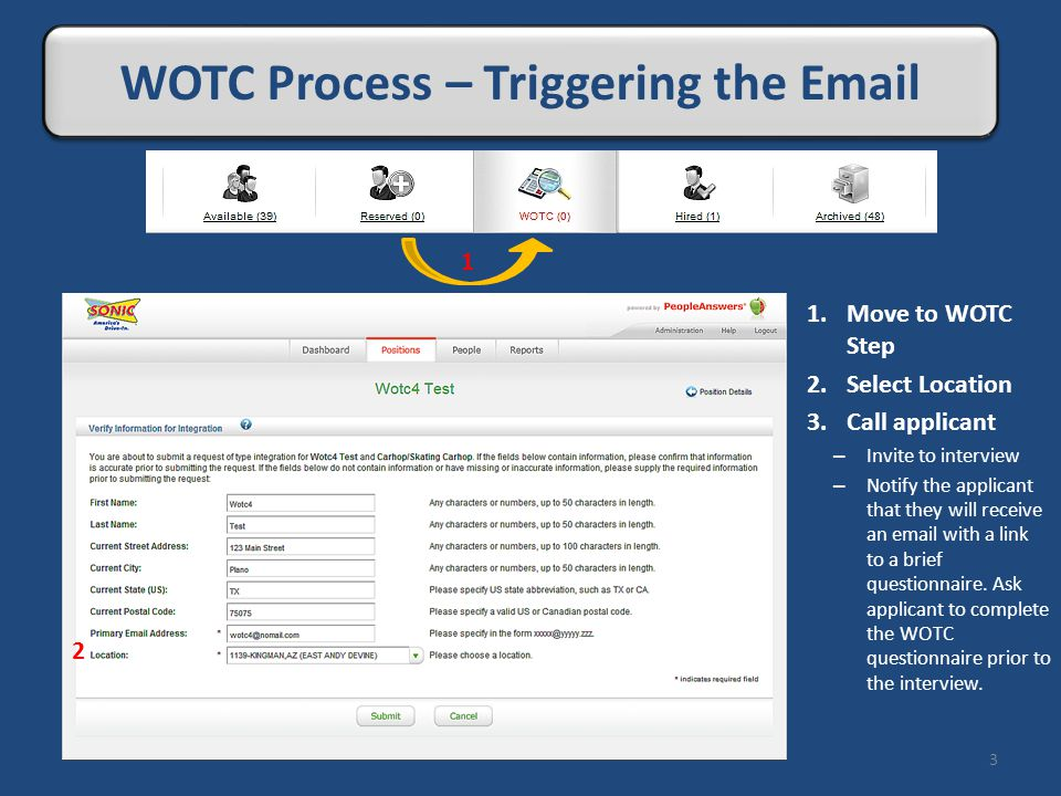 Live Review 3 WOTC Process – Triggering the Email 1.Move to WOTC Step 2.Select Location 3.Call applicant – Invite to interview – Notify the applicant that they will receive an email with a link to a brief questionnaire.