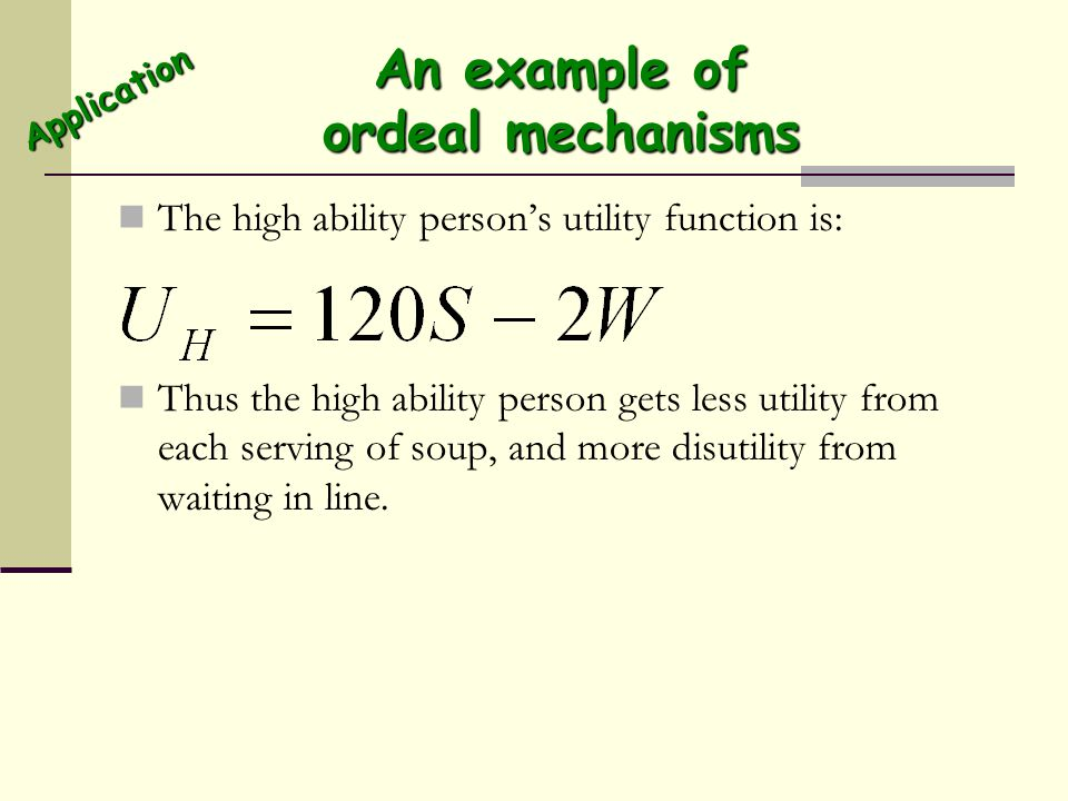 An example of ordeal mechanisms The high ability person's utility function is: Thus the high ability person gets less utility from each serving of sou