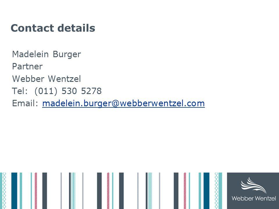 Contact details Madelein Burger Partner Webber Wentzel Tel: (011) 530 5278 Email: madelein.burger@webberwentzel.com