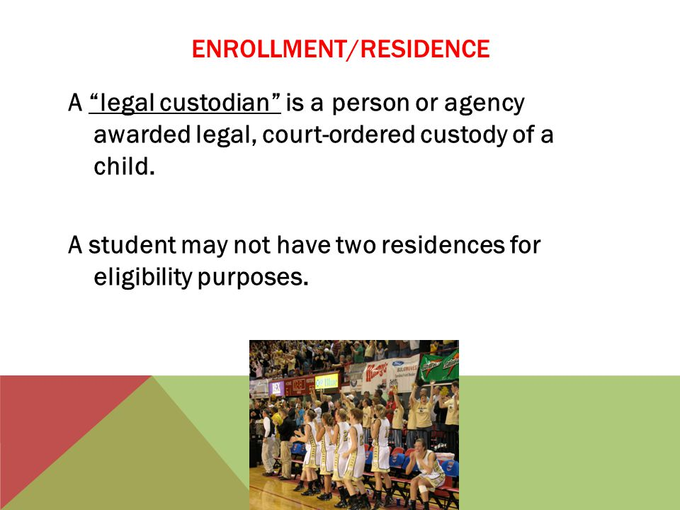 ENROLLMENT/RESIDENCE A legal custodian is a person or agency awarded legal, court-ordered custody of a child.