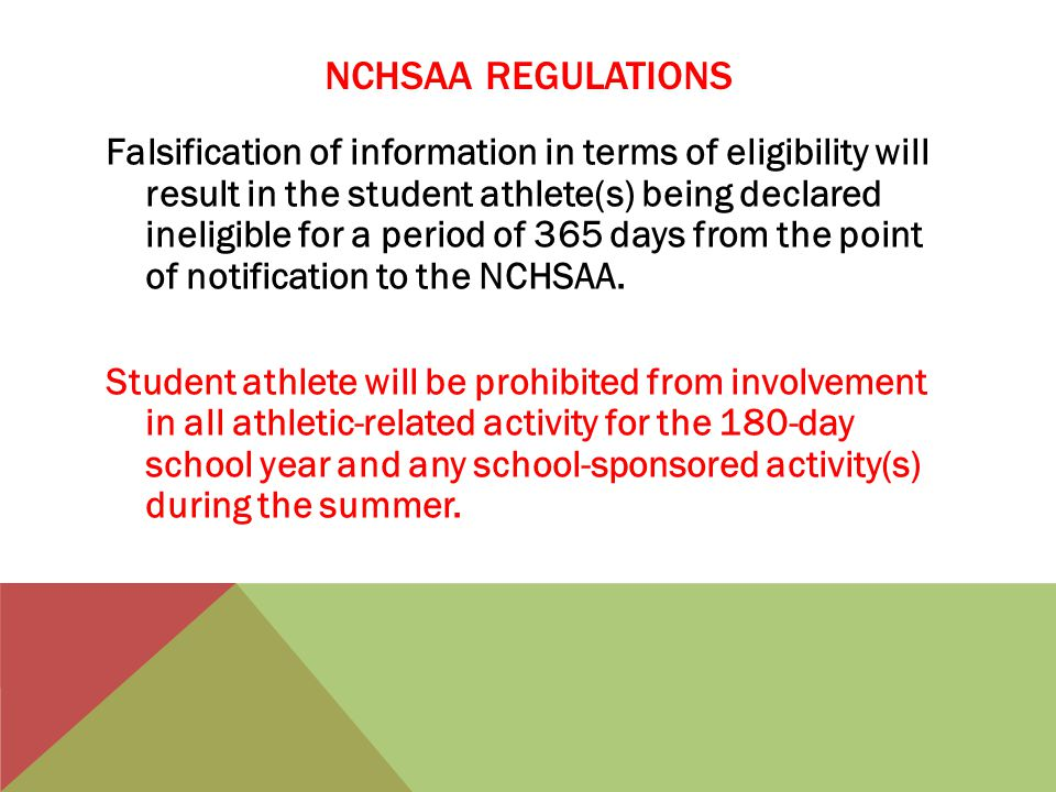 NCHSAA REGULATIONS Falsification of information in terms of eligibility will result in the student athlete(s) being declared ineligible for a period of 365 days from the point of notification to the NCHSAA.