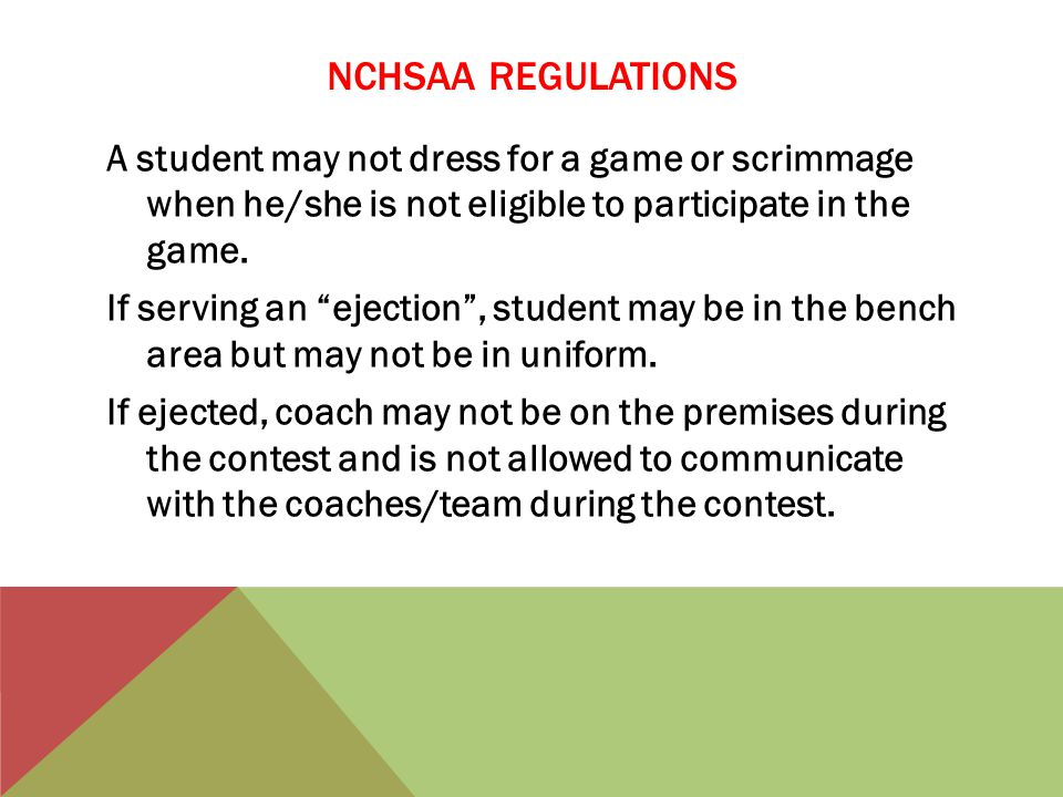 NCHSAA REGULATIONS A student may not dress for a game or scrimmage when he/she is not eligible to participate in the game.