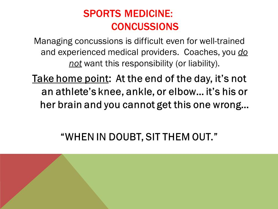 SPORTS MEDICINE: CONCUSSIONS Managing concussions is difficult even for well-trained and experienced medical providers.