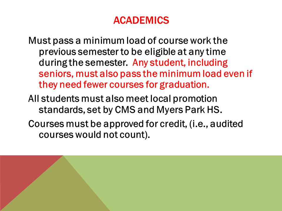 ACADEMICS Must pass a minimum load of course work the previous semester to be eligible at any time during the semester.