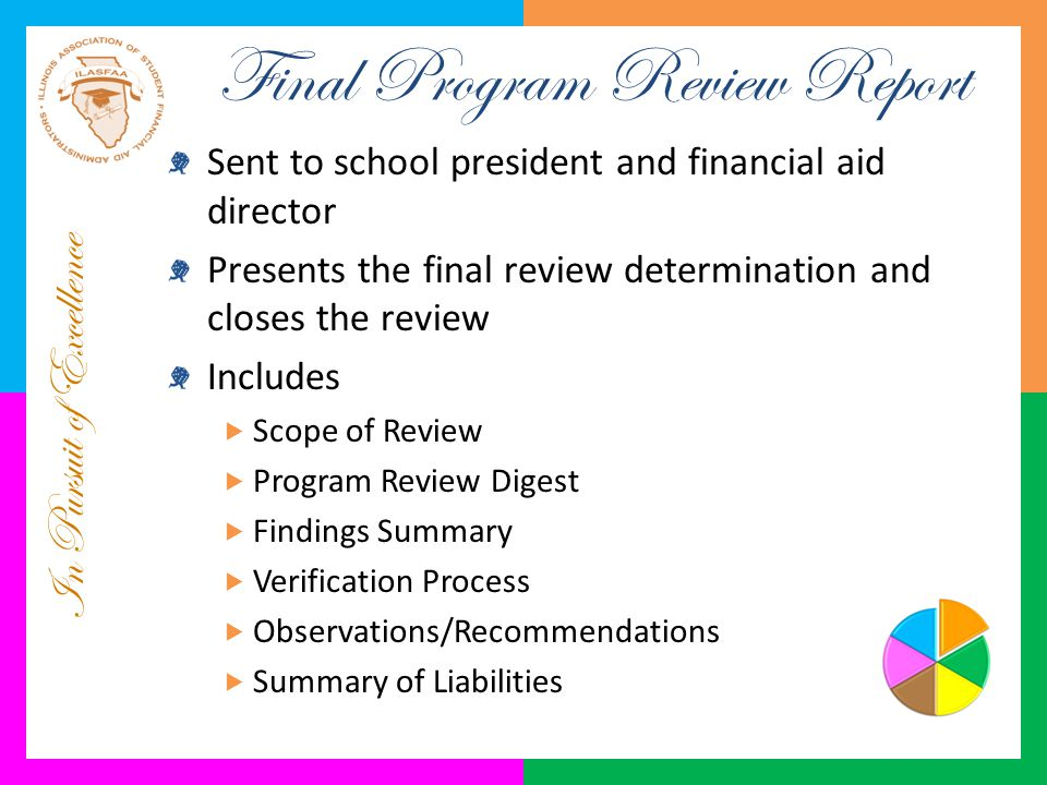 In Pursuit of Excellence Final Program Review Report Sent to school president and financial aid director Presents the final review determination and c