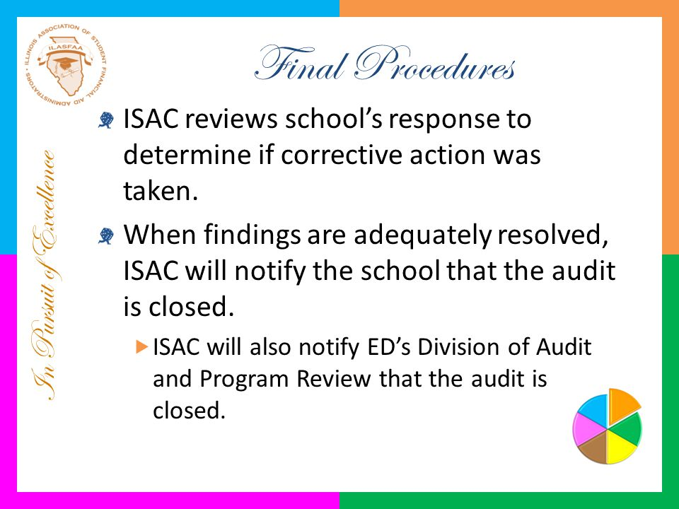 In Pursuit of Excellence Final Procedures ISAC reviews school's response to determine if corrective action was taken. When findings are adequately res