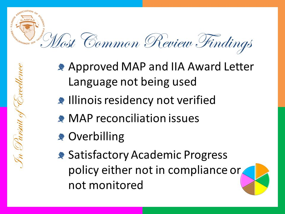 In Pursuit of Excellence Most Common Review Findings Approved MAP and IIA Award Letter Language not being used Illinois residency not verified MAP rec