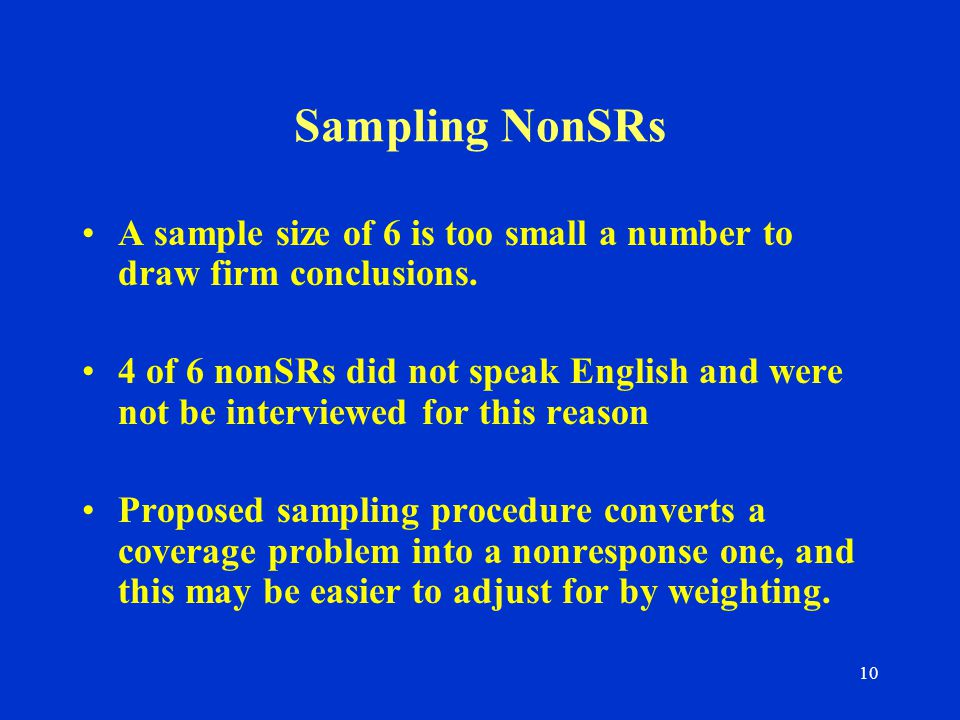 10 Sampling NonSRs A sample size of 6 is too small a number to draw firm conclusions.