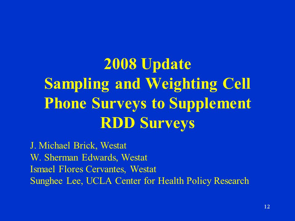 12 2008 Update Sampling and Weighting Cell Phone Surveys to Supplement RDD Surveys J.