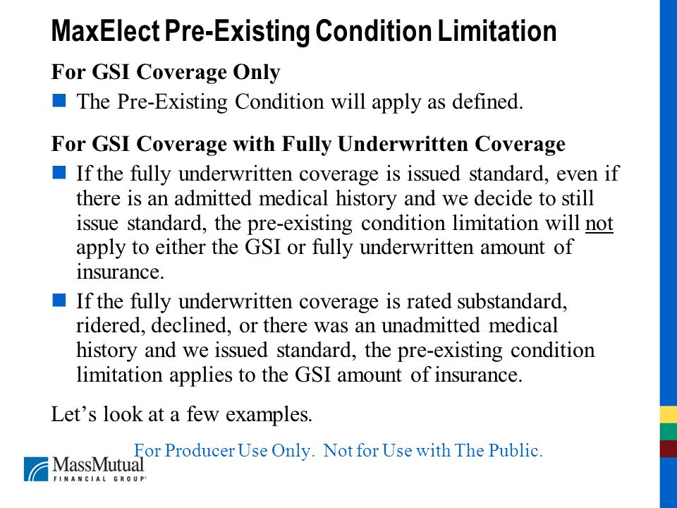 MaxElect Pre-Existing Condition Limitation For GSI Coverage Only The Pre-Existing Condition will apply as defined.