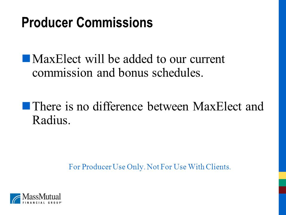 Producer Commissions MaxElect will be added to our current commission and bonus schedules.