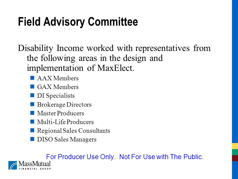 Field Advisory Committee Disability Income worked with representatives from the following areas in the design and implementation of MaxElect.