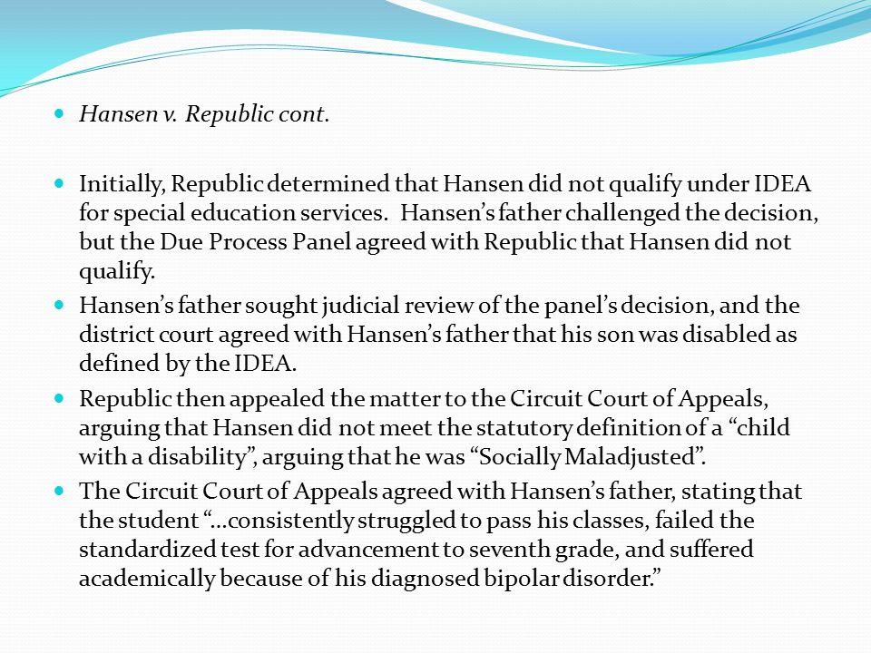 Hansen v. Republic cont. Initially, Republic determined that Hansen did not qualify under IDEA for special education services. Hansen's father challen