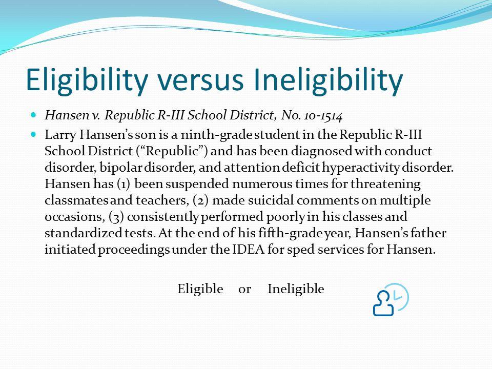 Eligibility versus Ineligibility Hansen v. Republic R-III School District, No. 10-1514 Larry Hansen's son is a ninth-grade student in the Republic R-I