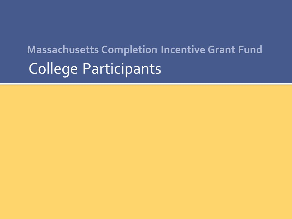 Massachusetts Completion Incentive Grant Fund College Participants