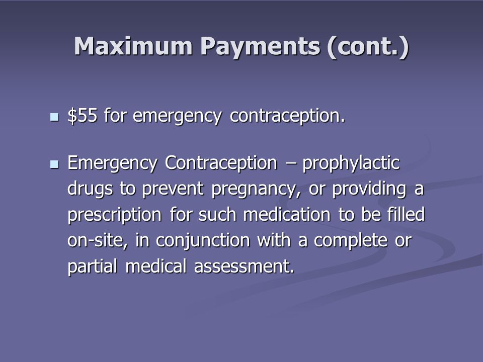 Maximum Payments (cont.) $55 for emergency contraception.