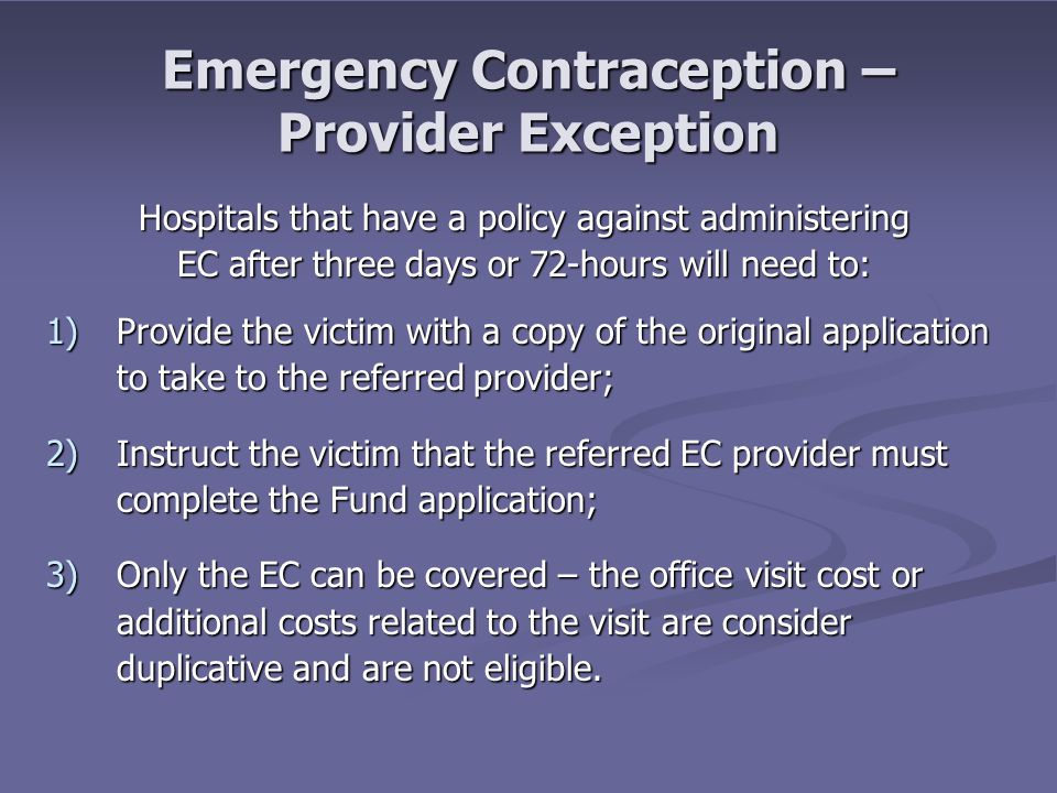 Emergency Contraception – Provider Exception Hospitals that have a policy against administering EC after three days or 72-hours will need to: 1)Provid