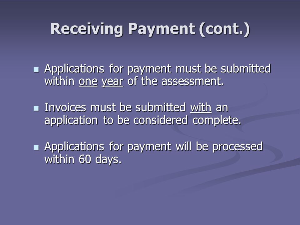 Receiving Payment (cont.) Applications for payment must be submitted within one year of the assessment. Applications for payment must be submitted wit
